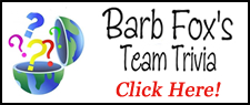 Join Barb Fox for Team Trivia!